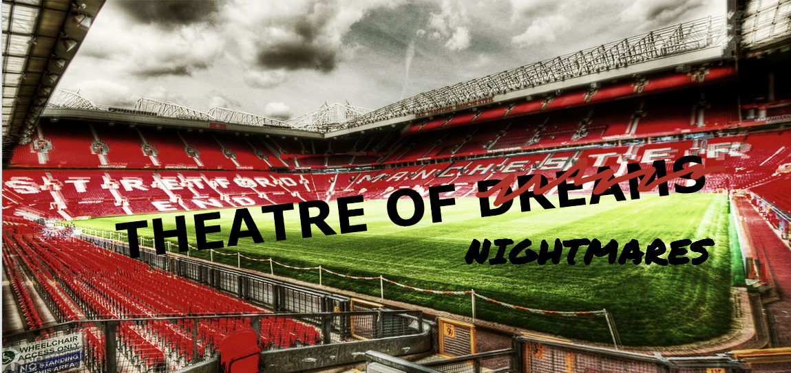 Old Trafford - Theatre of Nightmares